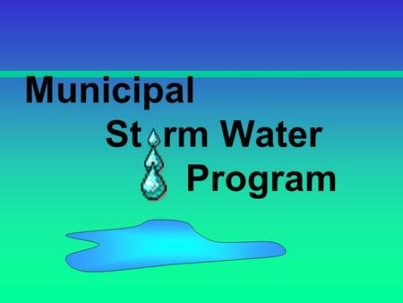 Municipal St rm Water Program. Storm Water Programs Industrial –bus maintenance yards Construction –addition of a gym Municipal.