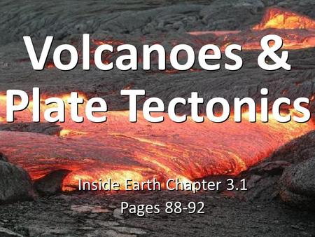 Inside Earth Chapter 3.1 Pages 88-92 Inside Earth Chapter 3.1 Pages 88-92 Volcanoes & Plate Tectonics.