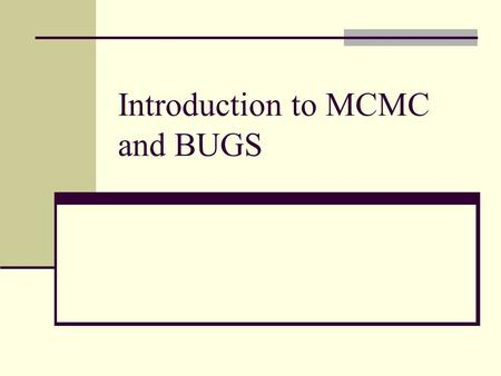 Introduction to MCMC and BUGS. Computational problems More parameters -> even more parameter combinations Exact computation and grid approximation become.