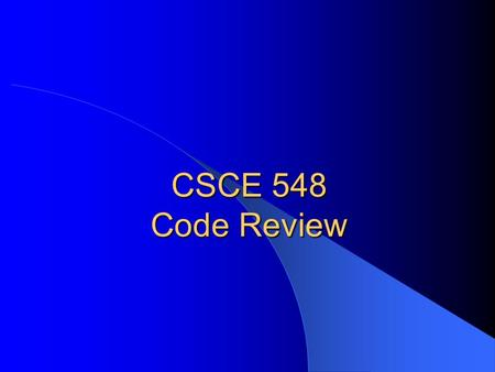 CSCE 548 Code Review. CSCE 548 - Farkas2 Reading This lecture: – McGraw: Chapter 4 – Recommended: Best Practices for Peer Code Review,