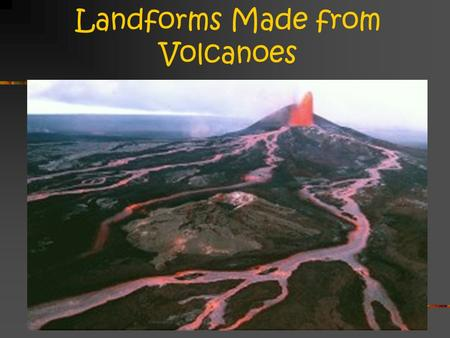 Landforms Made from Volcanoes. Lava Plateaus Sometimes, lava does not form mountains Lava flows out of crust and collects in one area, forming a high.
