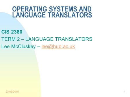 OPERATING SYSTEMS AND LANGUAGE TRANSLATORS CIS 2380 TERM 2 – LANGUAGE TRANSLATORS Lee McCluskey – 23/09/20151.
