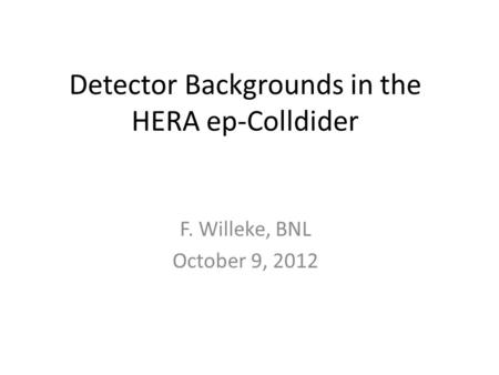 Detector Backgrounds in the HERA ep-Colldider F. Willeke, BNL October 9, 2012.