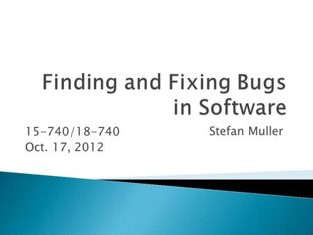 15-740/18-740 Oct. 17, 2012 Stefan Muller.  Problem: Software is buggy!  More specific problem: Want to make sure software doesn't have bad property.