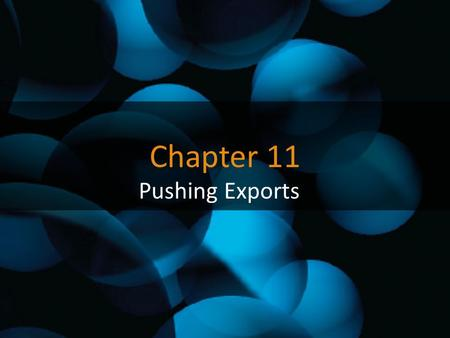 Chapter 11 Pushing Exports. Dumping According to the World Trade Organization (WTO): Dumping occurs when goods are exported at a price less than their.