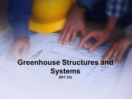 Greenhouse Structures and Systems ERT 352. A greenhouse is an area designed to grow plants. It is a controlled environment which allow optimum growth.