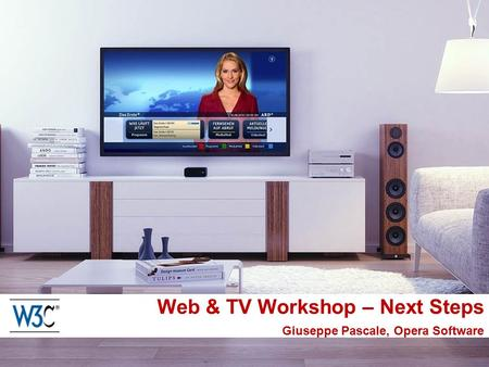 Web & TV Workshop – Next Steps Giuseppe Pascale, Opera Software.