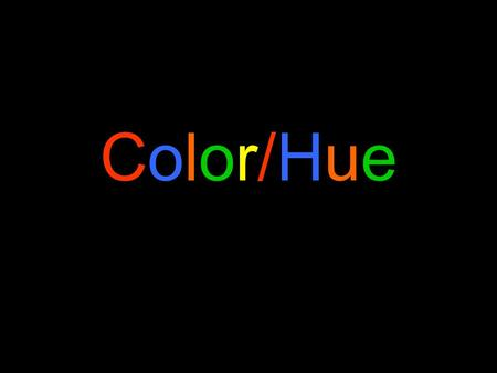 Color/HueColor/Hue. The Basic Color Wheel Primary ColorsSecondary Colors Intermediate Color.