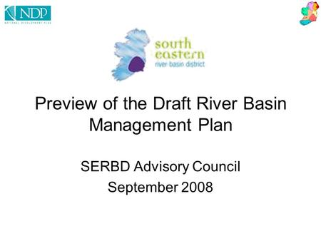 Preview of the Draft River Basin Management Plan SERBD Advisory Council September 2008.
