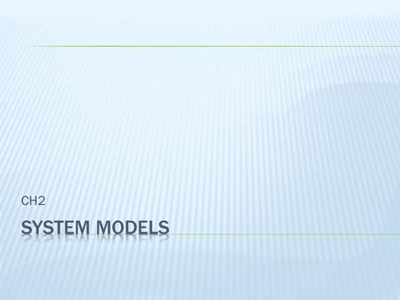 CH2 System models.