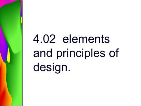 4.02 elements and principles of design.