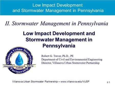 Low Impact Development and Stormwater Management in Pennsylvania Villanova Urban Stormwater Partnership – www.villanova.edu/VUSP II 1 Low Impact Development.