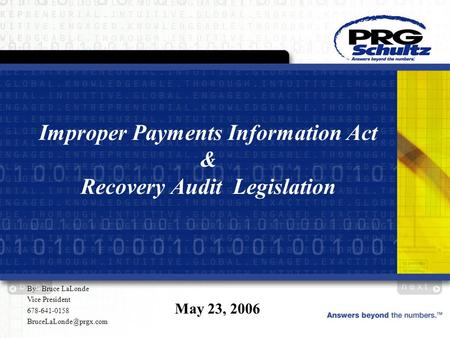 Improper Payments Information Act & Recovery Audit Legislation May 23, 2006 By: Bruce LaLonde Vice President 678-641-0158
