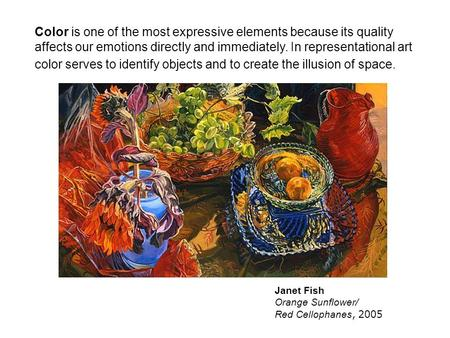 Color is one of the most expressive elements because its quality affects our emotions directly and immediately. In representational art color serves to.