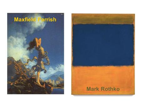 Maxfield Parrish Mark Rothko.