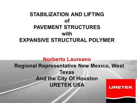 1 Pavement Lifting & <strong>Soil</strong> Stabilization Control STABILIZATION AND LIFTING of PAVEMENT STRUCTURES with EXPANSIVE STRUCTURAL POLYMER Norberto Laureano Regional.