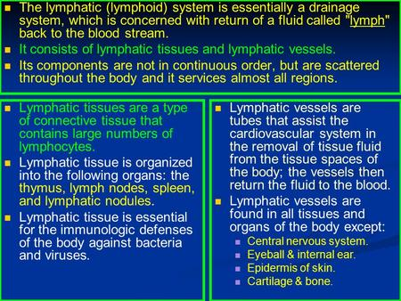 It consists of lymphatic tissues and lymphatic vessels.