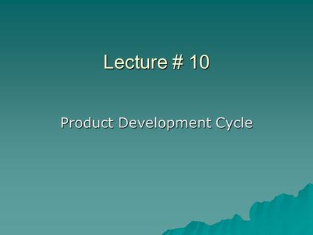 Lecture # 10 Product Development Cycle. What is Product Development?  Product development means to design something new.  To transform your ideas into.