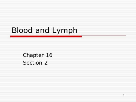 1 Blood and Lymph Chapter 16 Section 2. 2 Key Concepts  What are the components of blood?  What determines the type of blood a person can receive in.