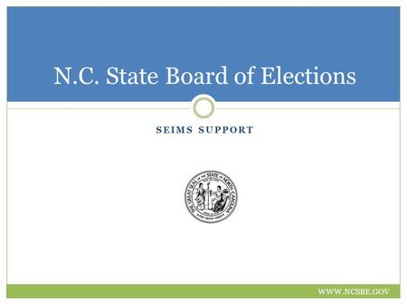 SEIMS SUPPORT N.C. State Board of Elections WWW.NCSBE.GOV.