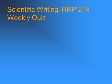 Scientific <strong>Writing</strong>, HRP 214 Weekly Quiz. Scientific <strong>Writing</strong>, HRP 214 A. She doesn't take compliments well. B. She doesn't take complements well.