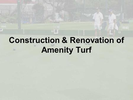 Construction & Renovation of Amenity Turf. Planning Be Organized 1.Closure 2.Work with growing seasons 3.Organize materials 4.Notify relevant parties.