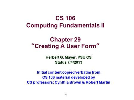 "1 CS 106 Computing Fundamentals II Chapter 29 ""Creating A User Form"" Herbert G. Mayer, PSU CS Status 7/4/2013 Initial content copied verbatim from CS 106."