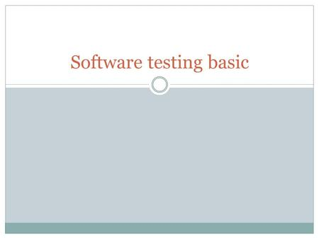 Software testing basic. Main contents  Why is testing necessary?  What is testing?  Test Design techniques  Test level  Test type  How to write.
