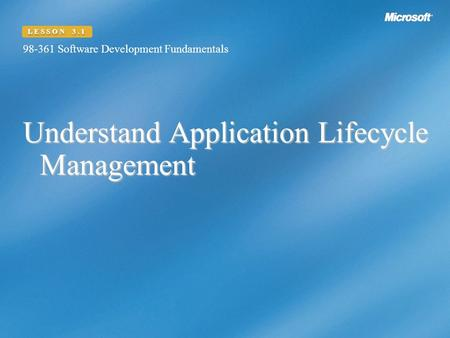 Understand Application Lifecycle Management 98-361 Software Development Fundamentals LESSON 3.1.