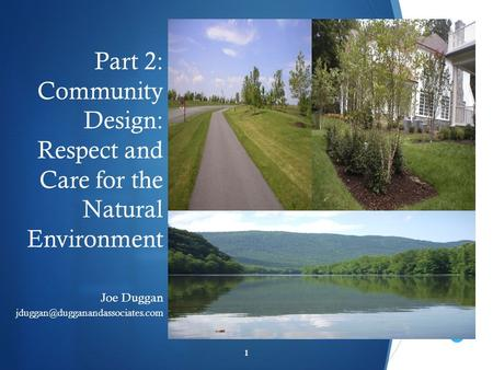  Part 2: Community Design: Respect and Care for the Natural Environment Joe Duggan 1.