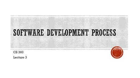 CS 360 Lecture 3.  The software process is a structured set of activities required to develop a software system.  Fundamental Assumption:  Good software.