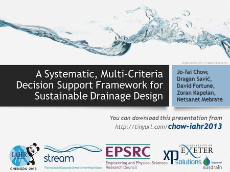A Systematic, Multi-Criteria Decision Support Framework for Sustainable Drainage Design Jo-fai Chow, Dragan Savić, David Fortune, Zoran Kapelan, Netsanet.