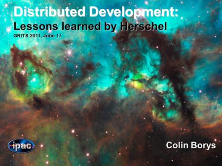 Distributed Development: Lessons learned by Herschel GRITS 2011, June 17 Colin Borys.