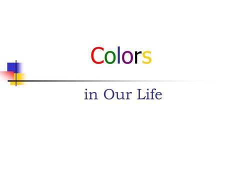 Colors in Our Life. Out Lines :. Introduction. In which fields the colors are used ?. The differences of the colors meanings. Conclusion.