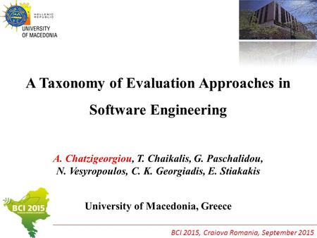 A Taxonomy of Evaluation Approaches in Software Engineering A. Chatzigeorgiou, T. Chaikalis, G. Paschalidou, N. Vesyropoulos, C. K. Georgiadis, E. Stiakakis.