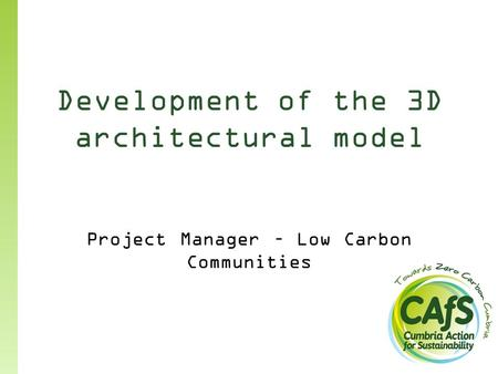 Development of the 3D architectural model Project Manager – Low Carbon Communities.