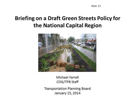 Briefing on a Draft Green Streets Policy for the National Capital Region Michael Farrell COG/TPB Staff Transportation Planning Board January 15, 2014 Item.