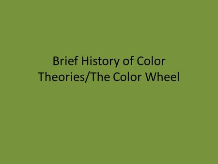 Brief History of Color Theories/The Color Wheel. Artists develop theories of color relationships in order to create frameworks for understanding how colors.