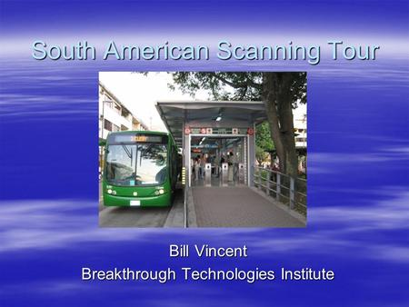 South American Scanning Tour Bill Vincent Breakthrough Technologies Institute.