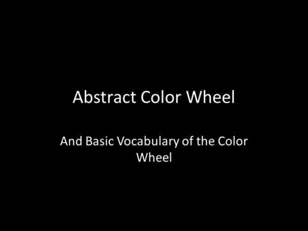 Abstract Color Wheel And Basic Vocabulary of the Color Wheel.