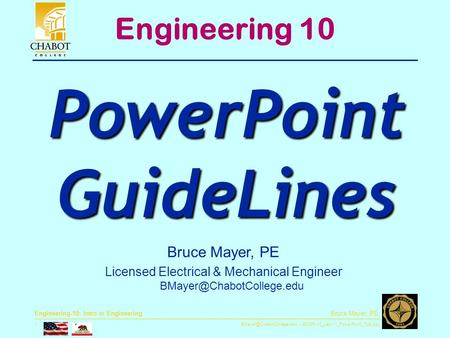 ENGR-10_Lec-11_PowerPoint_Tips.ppt 1 Bruce Mayer, PE Engineering-10: Intro to Engineering Bruce Mayer, PE Licensed Electrical.