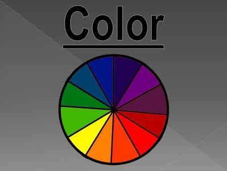  Color can alter the appearance of form and space.  Color can affect our performance abilities and change our moods.  Colors can symbolize different.