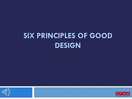 SIX PRINCIPLES OF GOOD DESIGN Principles of Good Design Color Typography Proximity Alignment Repetition Contrast.