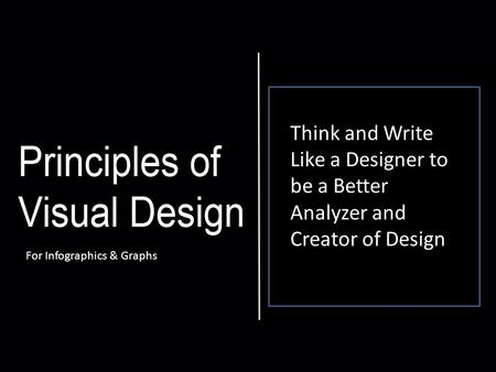 Think and Write Like a Designer to be a Better Analyzer and Creator of Design For Infographics & Graphs.