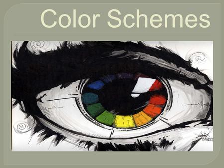 Color Schemes. Def.: Groupings of colors that produce satisfying effects.