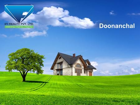Doonanchal. DOONANCHAL MAKE AN AFFORDABLE DREAM HOUSE IFI REALTY PVT. LTD. Office Address-160/1 Jakhan, Kishanpur Rajpur Road Dehradun.