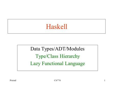 PrasadCS7761 Haskell Data Types/ADT/Modules Type/Class Hierarchy Lazy Functional Language.