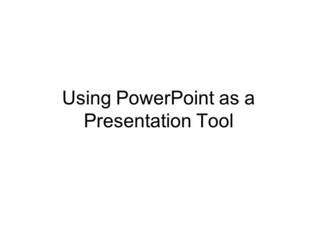 Using PowerPoint as a Presentation Tool. 2 Goals of the Workshop To familiarize the participants with the basic elements of PowerPoint To show them how.
