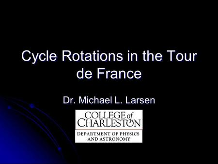 Cycle Rotations in the Tour de France Dr. Michael L. Larsen.