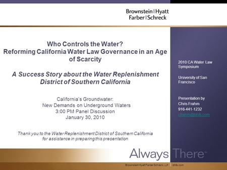 Bhfs.comBrownstein Hyatt Farber Schreck, LLP Who Controls the Water? Reforming California Water Law Governance in an Age of Scarcity A Success Story about.
